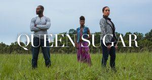 """""""Queen Sugar"""""""